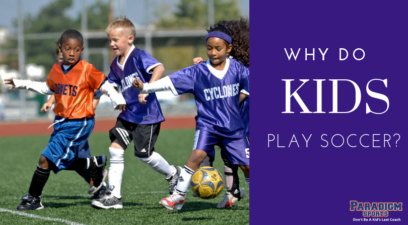 Should Kids Be Allowed To Play Soccer >> Why Do Kids Play Soccer Paradigm Sports
