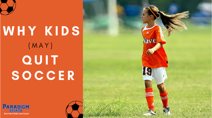 Should Kids Be Allowed To Play Soccer >> Why Kids May Quit Soccer Paradigm Sports